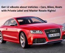 Get 12 eBooks about Vehicles – Cars, Bikes, Boats with Private Label and Master Resale Rights