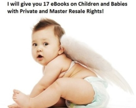 I will give you 17 eBooks on Children, Kids and Babies with Private and Master Resale Rights
