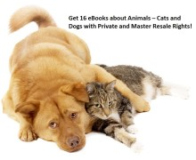 Get 16 eBooks about Animals – Cats and Dogs with Private and Master Resale Rights