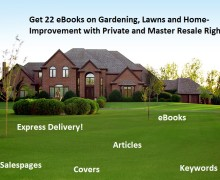 I will give you 22 eBooks on Gardening, Lawns and Home-Improvement with Private and Master Resale Rights