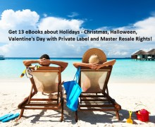 Get 13 eBooks about Holidays – Christmas, Halloween, Valentine's Day with Private Label and Master Resale Rights